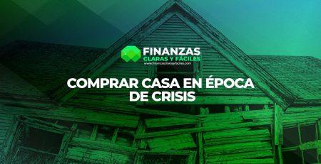 Comprar casa en epoca de crisis